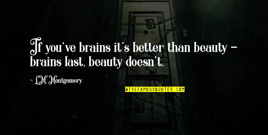 They Say Your Life Flashes Quotes By L.M. Montgomery: If you've brains it's better than beauty -