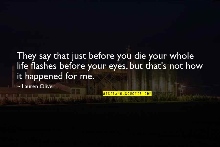 They Say Your Life Flashes Quotes By Lauren Oliver: They say that just before you die your