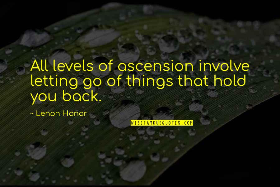 They Say Your Life Flashes Quotes By Lenon Honor: All levels of ascension involve letting go of