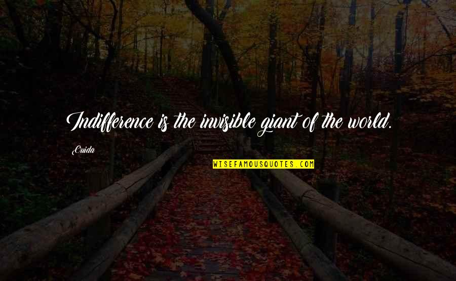They Say Your Life Flashes Quotes By Ouida: Indifference is the invisible giant of the world.