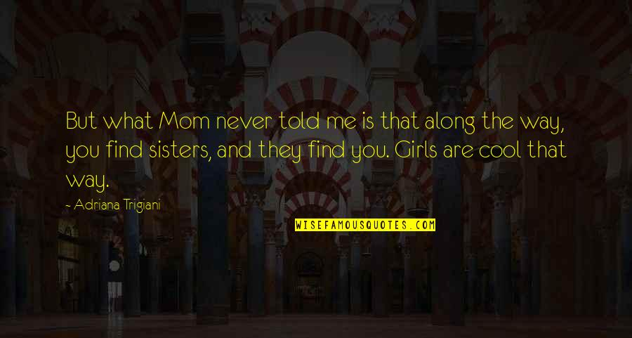 They Told Me Quotes By Adriana Trigiani: But what Mom never told me is that