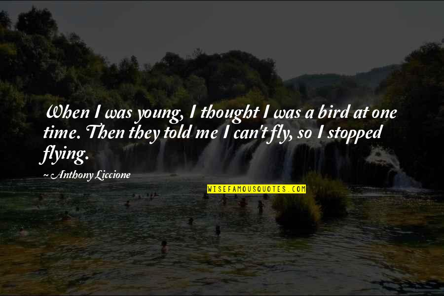 They Told Me Quotes By Anthony Liccione: When I was young, I thought I was