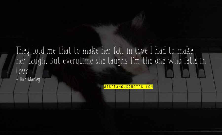 They Told Me Quotes By Bob Marley: They told me that to make her fall