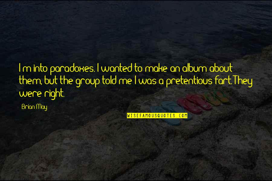 They Told Me Quotes By Brian May: I'm into paradoxes. I wanted to make an