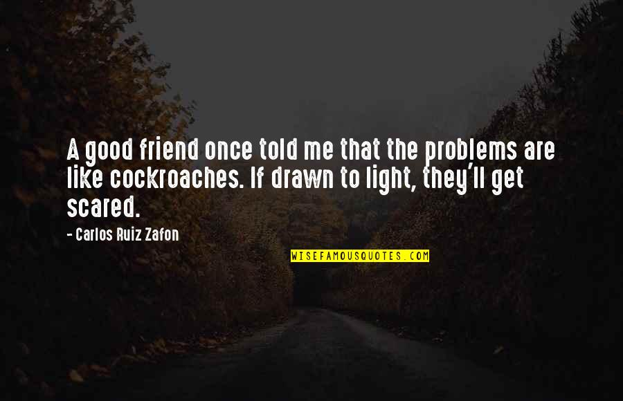 They Told Me Quotes By Carlos Ruiz Zafon: A good friend once told me that the
