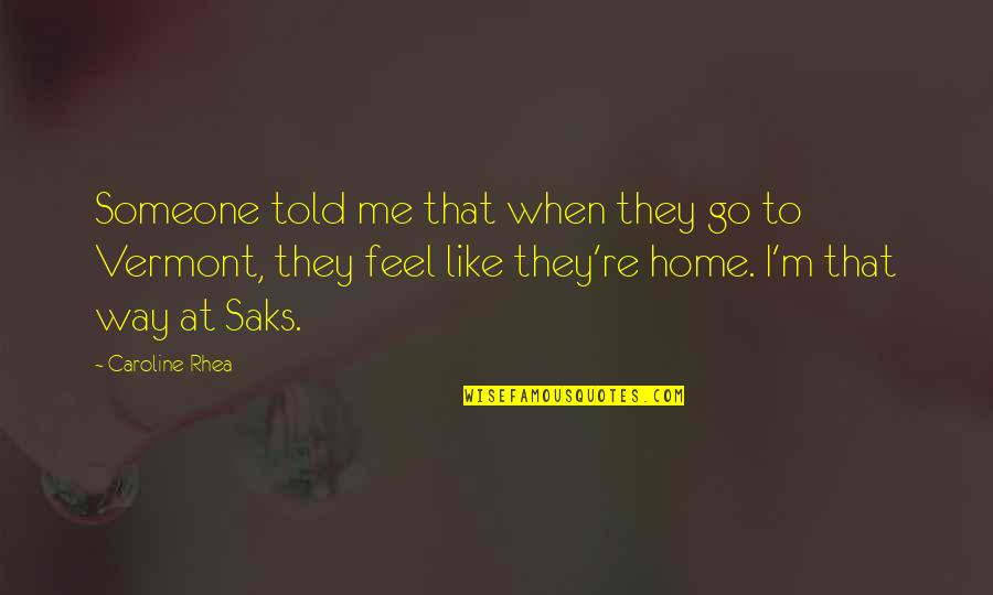 They Told Me Quotes By Caroline Rhea: Someone told me that when they go to