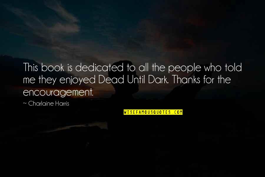 They Told Me Quotes By Charlaine Harris: This book is dedicated to all the people