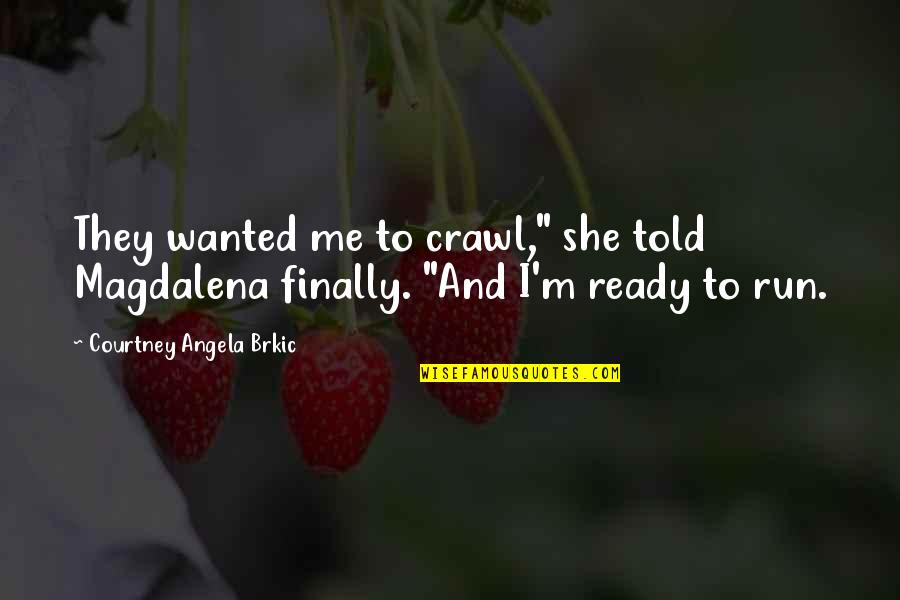 """They Told Me Quotes By Courtney Angela Brkic: They wanted me to crawl,"""" she told Magdalena"""