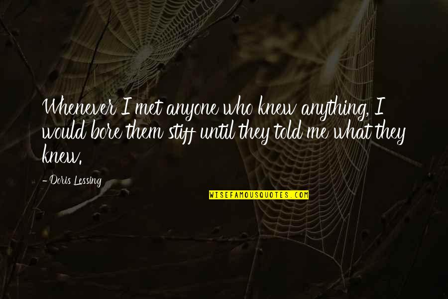 They Told Me Quotes By Doris Lessing: Whenever I met anyone who knew anything, I