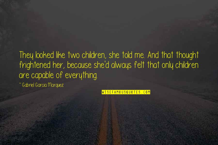 They Told Me Quotes By Gabriel Garcia Marquez: They looked like two children, she told me.