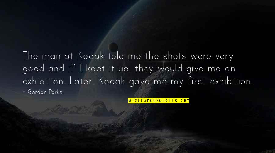They Told Me Quotes By Gordon Parks: The man at Kodak told me the shots