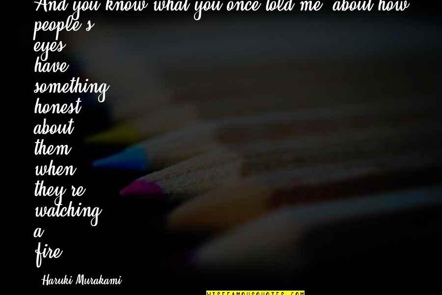 They Told Me Quotes By Haruki Murakami: And you know what you once told me,
