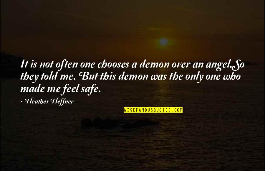 They Told Me Quotes By Heather Heffner: It is not often one chooses a demon