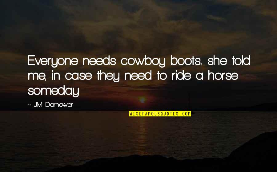 They Told Me Quotes By J.M. Darhower: Everyone needs cowboy boots, she told me, in