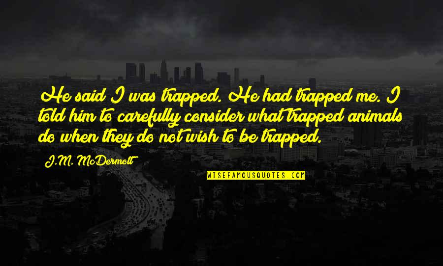 They Told Me Quotes By J.M. McDermott: He said I was trapped. He had trapped
