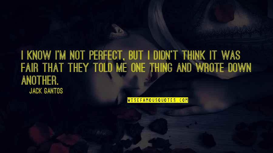 They Told Me Quotes By Jack Gantos: I know I'm not perfect, but I didn't