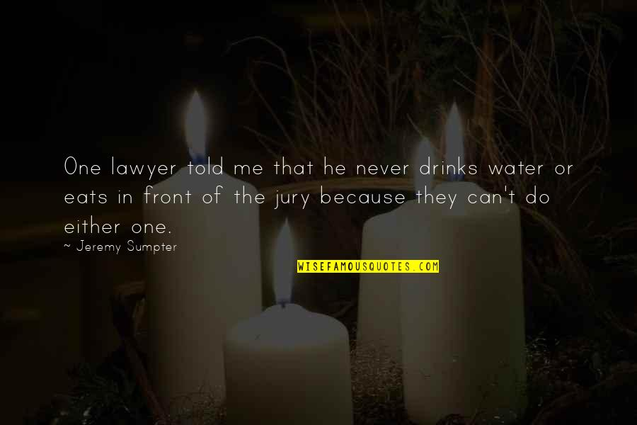 They Told Me Quotes By Jeremy Sumpter: One lawyer told me that he never drinks