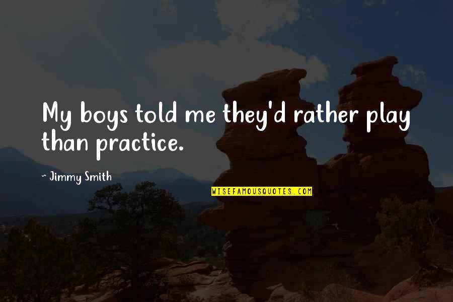 They Told Me Quotes By Jimmy Smith: My boys told me they'd rather play than