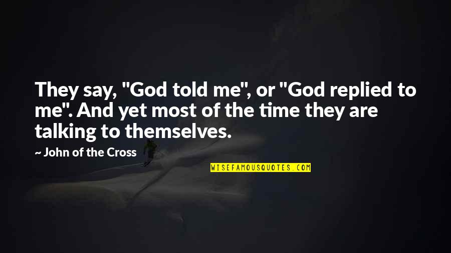 """They Told Me Quotes By John Of The Cross: They say, """"God told me"""", or """"God replied"""