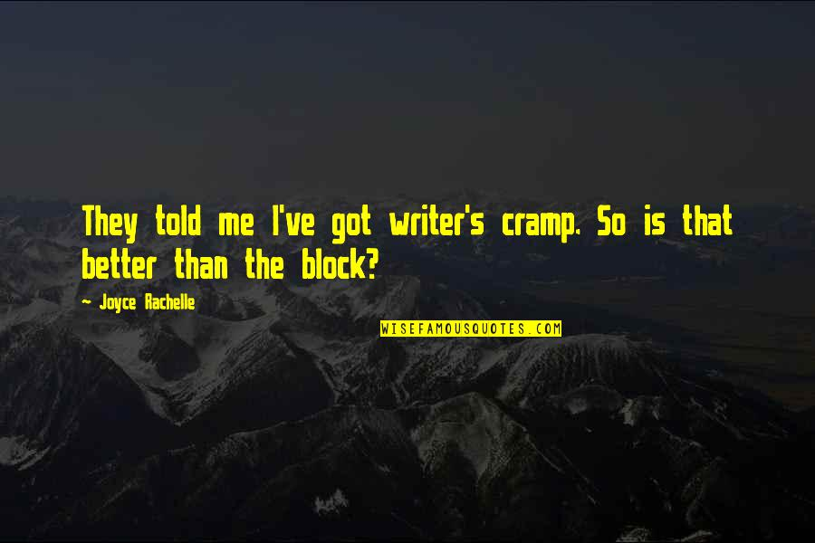They Told Me Quotes By Joyce Rachelle: They told me I've got writer's cramp. So