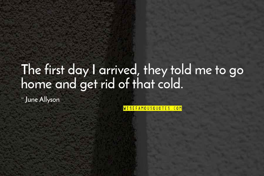 They Told Me Quotes By June Allyson: The first day I arrived, they told me