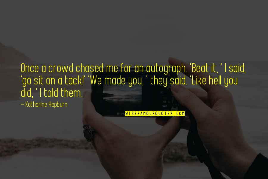 They Told Me Quotes By Katharine Hepburn: Once a crowd chased me for an autograph.