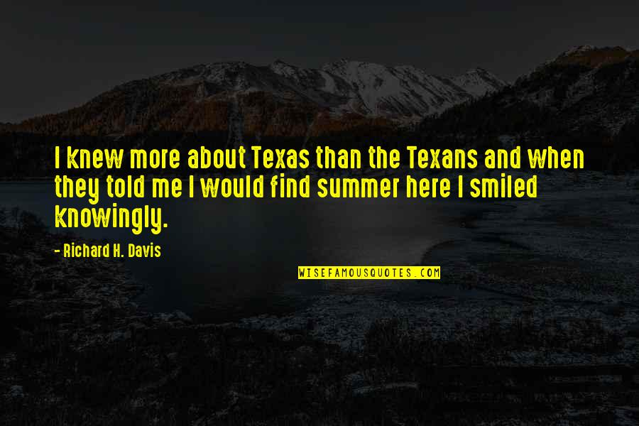 They Told Me Quotes By Richard H. Davis: I knew more about Texas than the Texans