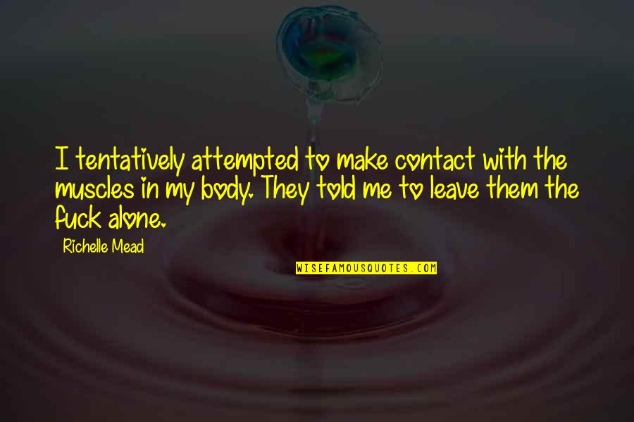 They Told Me Quotes By Richelle Mead: I tentatively attempted to make contact with the