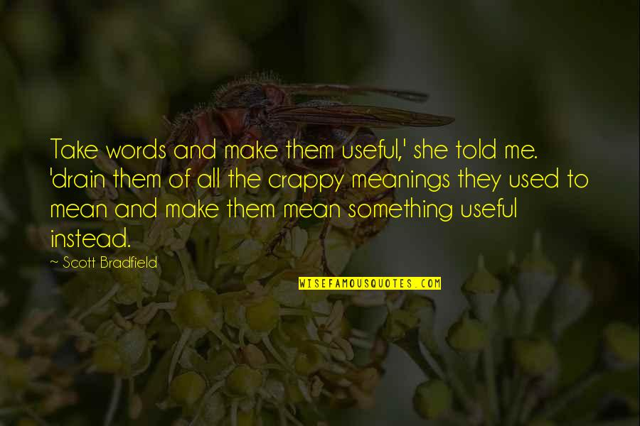 They Told Me Quotes By Scott Bradfield: Take words and make them useful,' she told
