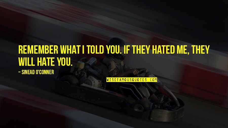 They Told Me Quotes By Sinead O'Conner: Remember what I told you. If they hated