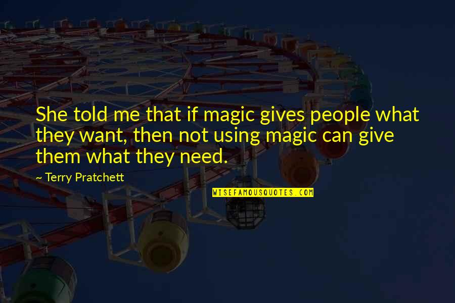 They Told Me Quotes By Terry Pratchett: She told me that if magic gives people
