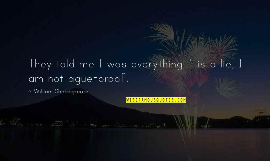 They Told Me Quotes By William Shakespeare: They told me I was everything. 'Tis a
