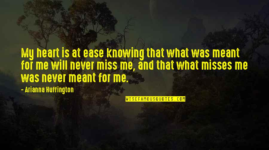 They Will Miss Me Quotes By Arianna Huffington: My heart is at ease knowing that what