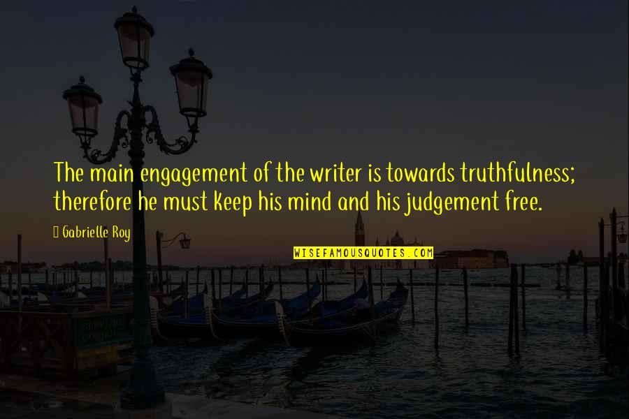 They Will Miss Me Quotes By Gabrielle Roy: The main engagement of the writer is towards