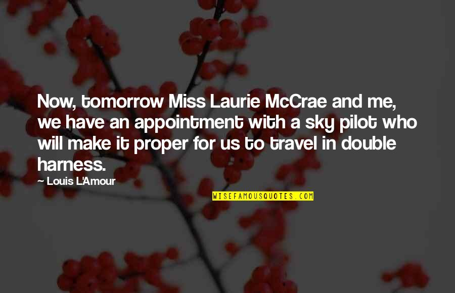 They Will Miss Me Quotes By Louis L'Amour: Now, tomorrow Miss Laurie McCrae and me, we
