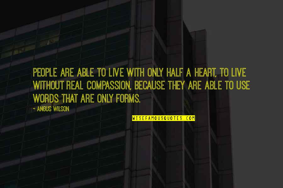They'are Quotes By Angus Wilson: People are able to live with only half