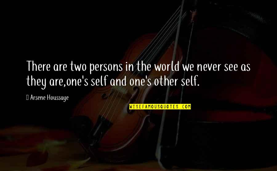 They'are Quotes By Arsene Houssaye: There are two persons in the world we