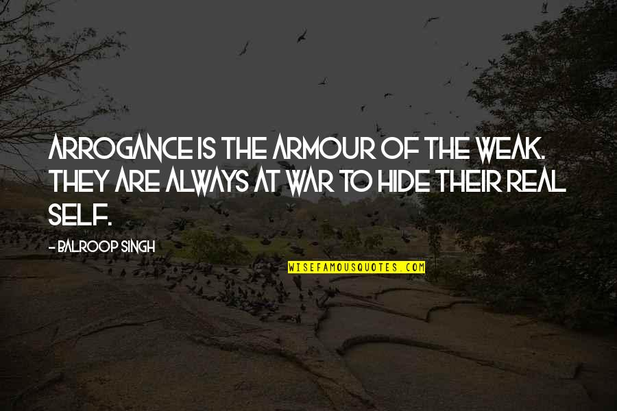 They'are Quotes By Balroop Singh: Arrogance is the armour of the weak. They