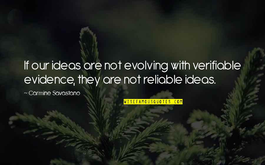 They'are Quotes By Carmine Savastano: If our ideas are not evolving with verifiable