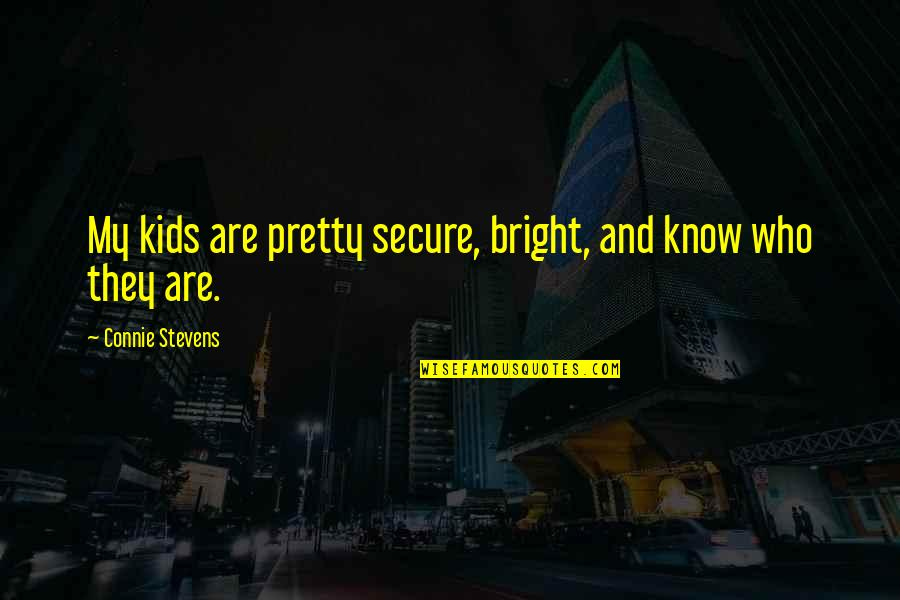 They'are Quotes By Connie Stevens: My kids are pretty secure, bright, and know