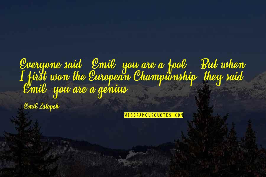 They'are Quotes By Emil Zatopek: Everyone said, 'Emil, you are a fool!' But