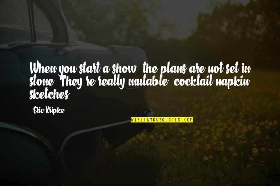 They'are Quotes By Eric Kripke: When you start a show, the plans are