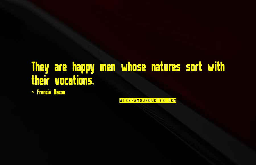They'are Quotes By Francis Bacon: They are happy men whose natures sort with