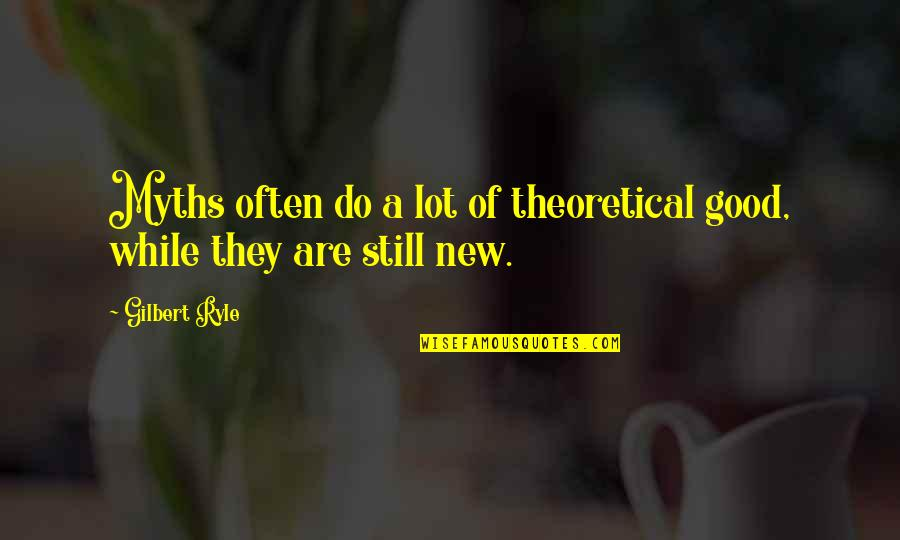 They'are Quotes By Gilbert Ryle: Myths often do a lot of theoretical good,