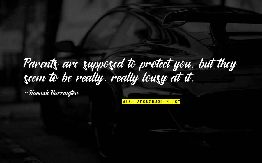 They'are Quotes By Hannah Harrington: Parents are supposed to protect you, but they