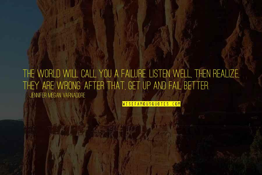 They'are Quotes By Jennifer Megan Varnadore: The world will call you a failure. Listen
