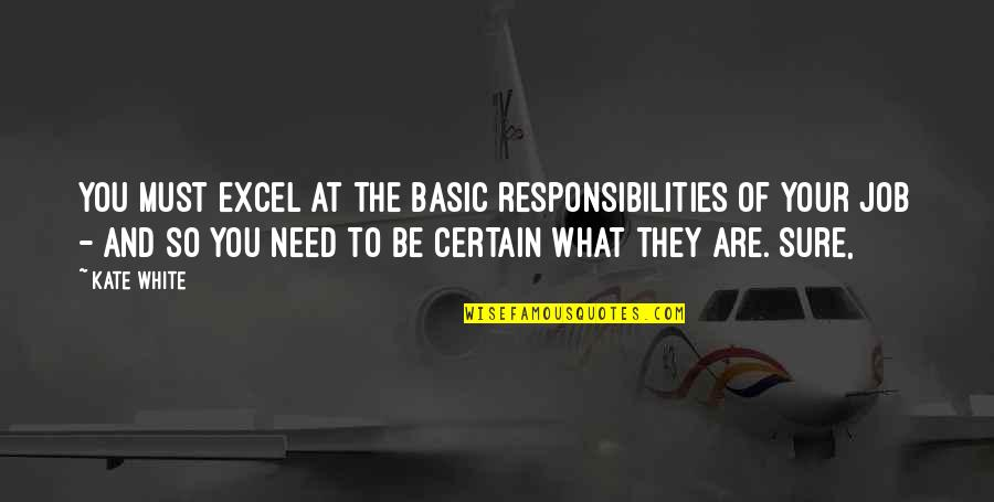 They'are Quotes By Kate White: You must excel at the basic responsibilities of
