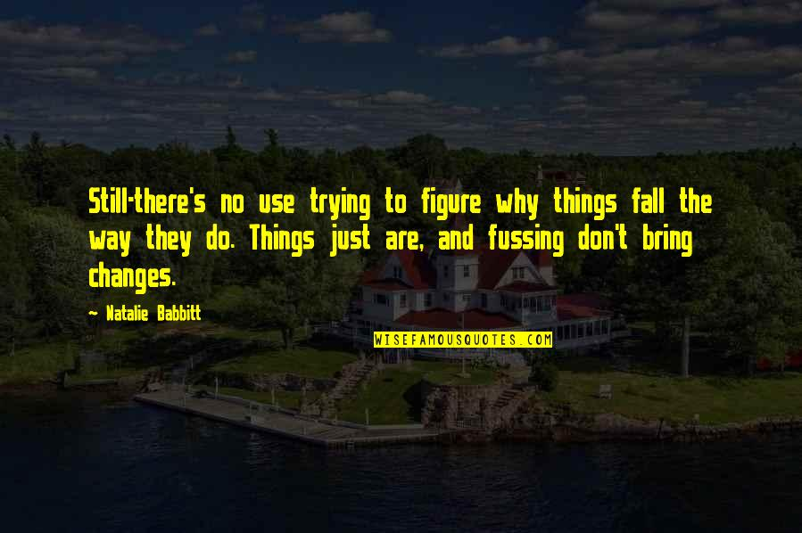 They'are Quotes By Natalie Babbitt: Still-there's no use trying to figure why things