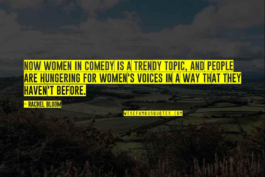 They'are Quotes By Rachel Bloom: Now women in comedy is a trendy topic,