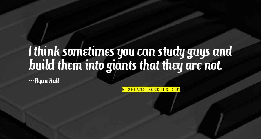 They'are Quotes By Ryan Hall: I think sometimes you can study guys and